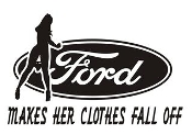 Ford Makes Her Clothes Fall Off Decal Sticker