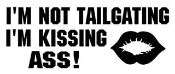 I'm Not Tailgating I'm Kissing Ass Decal Sticker