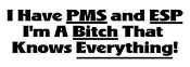 I Have PMS and ESP Decal Sticker