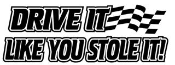 Drive It Like You Stole It Decal Sticker