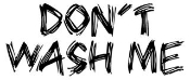 Don't Wash Me Decal Sticker
