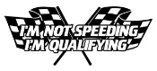 I'm Not Speeding I'm Qualifying Decal Sticker