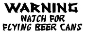 Warning Watch For Flying Beer Cans Decal Sticker