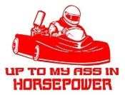 Up To My Ass In Horsepower Go Kart Decal Sticker
