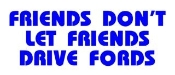 Friends Dont Let Friends Drive Fords Decal Sticker