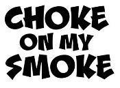 Choke On My Smoke v2 Decal Sticker