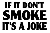 If It Dont Smoke Its A Joke Decal Sticker