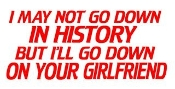 I'll Go Down On Your Girlfriend Decal Sticker