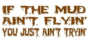 If the Mud Ain't Flyin Decal Sticker
