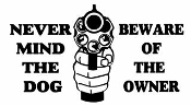 Never Mind The Dog- Beware Of The Owner Decal Sticker