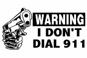 Warning I Dont Dial 911 Decal Sticker