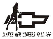 Chevy Makes Her Clothes Fall Off Decal Sticker