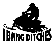 I Bang Ditches - Snowmobile Decal Sticker