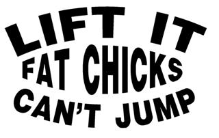 Lift It Fat Chicks Can't Jump Decal Sticker