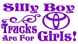Silly Boy Trucks Are For Girls - Toyota v2 Decal Sticker